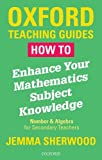 How To Enhance Your Mathematics Subject Knowledge: Number and Algebra for Secondary Teachers