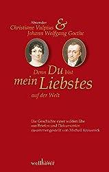 Denn Du bist mein Liebstes auf der Welt: Briefwechsel Christiane Vulpius und Johannn Wolfgang von Goethe
