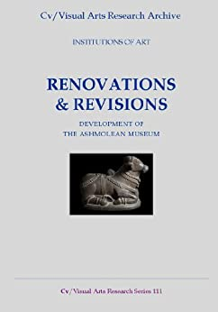 Renovation and Revision: Development of the Ashmolean Museum (Cv/Visual Arts Research Book 111) by [James, Nicholas]