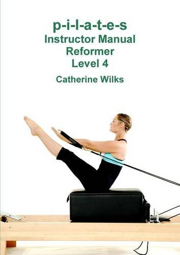 p-i-l-a-t-e-s Instructor Manual Reformer Level 4