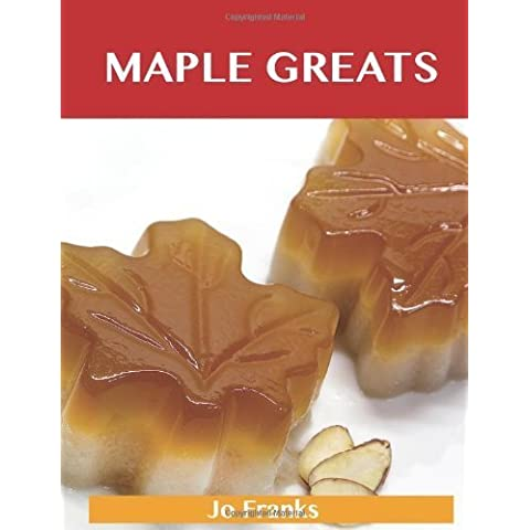 Maple Greats: Delicious Maple Recipes, The Top 100 Maple Recipes by Franks, Jo (2012) Paperback