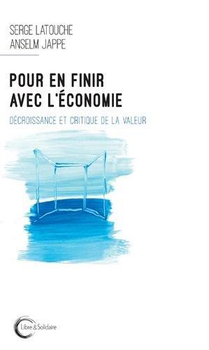Pour en finir avec l'économie :décroissance et critique de la valeur par Serge Latouche