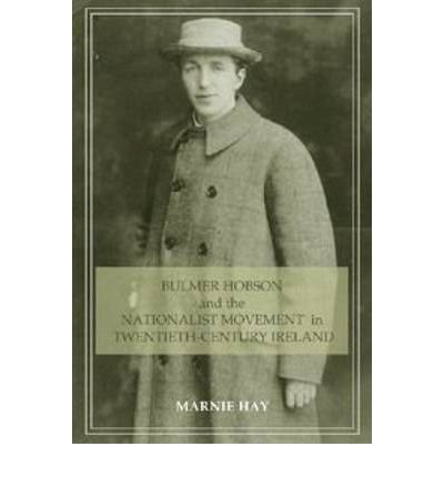 bulmer-hobson-and-the-nationalist-movement-in-twentieth-century-ireland-author-marnie-hay-aug-2009