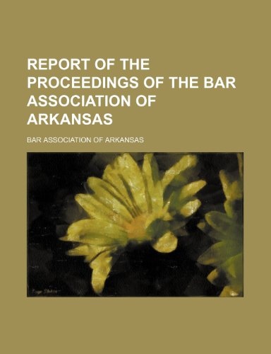 Report of the proceedings of the Bar Association of Arkansas