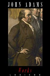 The Works of John Adams (Annotated)