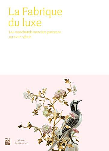 La fabrique du luxe : Les marchands merciers parisiens au XVIIIe siècle par Collectif