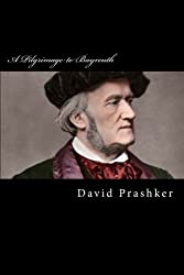 A Pilgrimage to Bayreuth: A Life of Richard Wagner by David Prashker (2014-01-29)