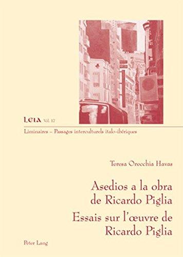 Asedios a la obra de Ricardo Piglia. . Essais sur l'oeuvre de Ricardo Piglia (Liminaires - Passages interculturels italo-iberiques)