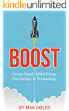 Boost: Create Good Habits Using Psychology and Technology (English Edition)
