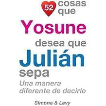 52 Cosas Que Yosune Desea Que Julián Sepa: Una Manera Diferente de Decirlo