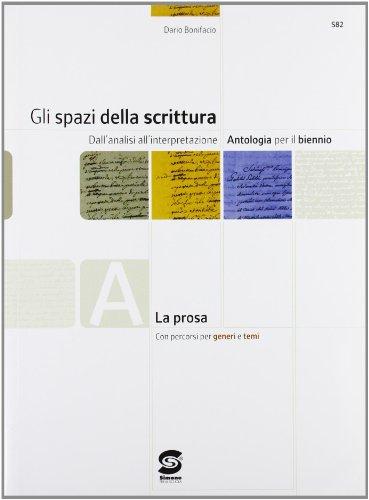 Gli spazi della scrittura. Tomi A-D: La prosa-Laboratorio di scritture. Per le Scuole superiori