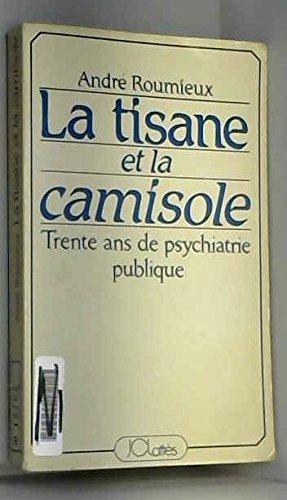 LA TISANE ET LA CAMISOLE.TRENTE ANS DE PSYCHIATRIE PUBLIQUE.