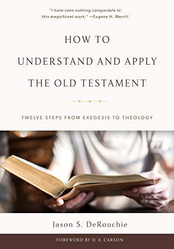 how-to-understand-and-apply-the-old-testament-twelve-steps-from-exegesis-to-theology