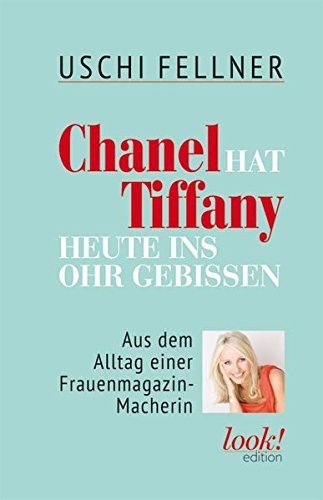 Chanel hat Tiffany heute ins Ohr gebissen: Aus dem Alltag einer Frauenmagazin-Macherin