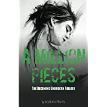 A Million Pieces: The Becoming Unbroken Trilogy