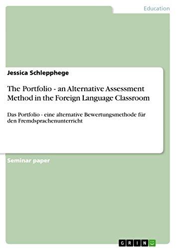 The Portfolio  - an Alternative Assessment Method in the Foreign Language Classroom: Das Portfolio - eine alternative Bewertungsmethode für den Fremdsprachenunterricht (English Edition)