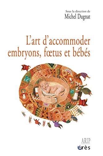 Lire en ligne L'art d'accommoder embryons, foetus et bébés epub pdf