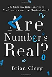 Are Numbers Real?: The Uncanny Relationship of Mathematics and the Physical World by Brian Clegg (2016-12-06)