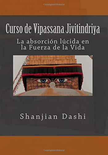 Curso de Vipassana Jivitindriya: La absorción en la Fuerza de la Vida (Curso de Vipassana Jivintindriya) por Shanjian Dashi