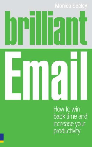 Brilliant Email: How to win back time and take control of your inbox (Brilliant Business) (English Edition) di Dr Monica Seeley