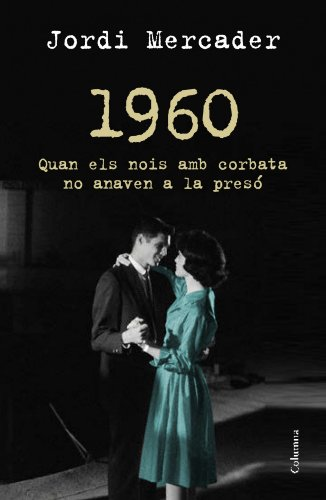 1960: Quan els nois amb corbata no anaven a la presó (Clàssica) (Catalan Edition) por Jordi Mercader Farrés
