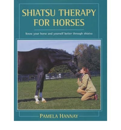 [(Shiatsu Therapy for Horses: Know Your Horse and Yourself Better Through Shiatsu)] [Author: Pamela Hannay] published on (October, 2002)