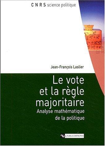 Le vote et la règle majoritaire : Analyse mathématique de la politique de Jean-François Laslier (23 septembre 2004) Broché
