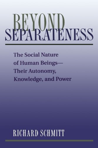 Beyond Separateness: The Social Nature Of Human Beings--their Autonomy, Knowledge, And Power by Richard Schmitt (1995-08-11)