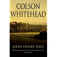 John Henry Days by Colson Whitehead (2002-06-05)
