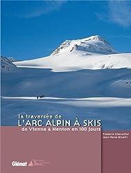 La traversée de l'arc alpin à skis : De Vienne à Menton en 100 jours