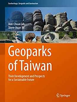 Geoparks Of Taiwan: Their Development And Prospects For A Sustainable Future (geoheritage, Geoparks And Geotourism) por Jiun-chuan Lin