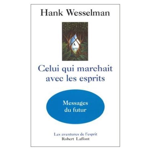 Celui qui marchait avec les esprits : Messages du futur de Hank Wesselman ( 12 septembre 1999 )