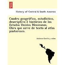 Cuadro geográfico, estadístico, descriptivo é histórico de los Estados Unidos Mexicanos. Obra que sirve de texto al atlas pintoresco.