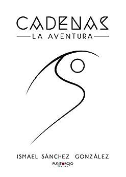 Cadenas (Spanish Edition) by [Ismael Sánchez  González]