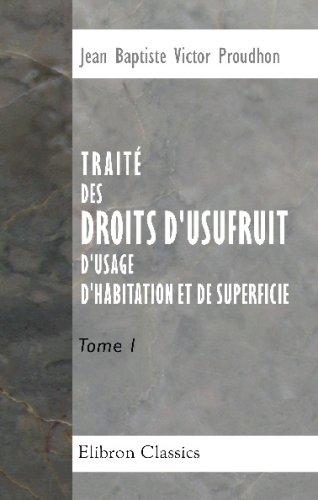 Traité des droits d'usufruit, d'usage, d'habitation et de superficie: Tome 1