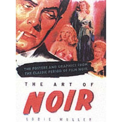 [(The Art of Noir: The Posters and Graphics from the Classic Period of Film Noir)] [Author: Eddie Muller] published on (November, 2002)