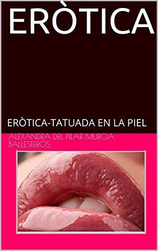 ERÒTICA: ERÒTICA-TATUADA EN LA PIEL (LA MALDICIÓN DE LA ROSA nº 1)