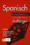 Spanisch lernen: Spanisch für Anfänger – 5 leichte Kurzgeschichten zur Verbesserung Ihres Wortschatzes und Ihrer Lesefähigkeit  (Spanish Edition)