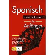 Spanisch: Kurzgeschichten für Anfänger – 5 leichte Geschichten zur Verbesserung Ihres Wortschatzes und Ihrer Lesefähigkeit (Spanish Edition)