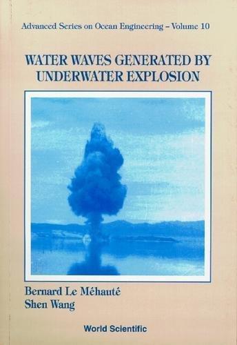 Water Waves Generated By Underwater Explosion (Advanced Series On Ocean Engineering)