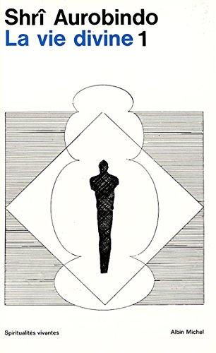 La Vie divine - tome 1 (Spiritualités vivantes t. 14) par Shri Aurobindo
