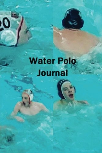 Water Polo Journal/Logbook/Diary: Professional Grade Water Polo Team Log Books let you record your W