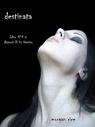 Destinata (Libro #4 In Appunti Di Un Vampiro) di Morgan Rice