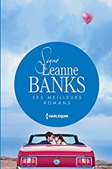 Signé Leanne Banks : ses meilleurs romans : Le bébé de Valentina - Un adversaire trop séduisant - Un piège si troublant par [Banks, Leanne]