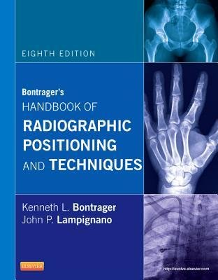 By Kenneth L Bontrager ; John P Lampignano ( Author ) [ Bontrager's Handbook of Radiographic Positioning and Techniques By Mar-2013 Spiral