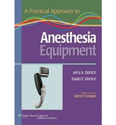 [(A Practical Approach to Anesthesia Equipment)] [Author: Jerry A. Dorsch] published on (November, 2010)