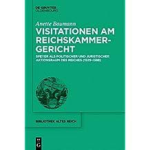 Visitationen Am Reichskammergericht: Speyer ALS Politischer Und Juristischer Aktionsraum Des Reiches (1529-1588) (Bibliothek Altes Reich)