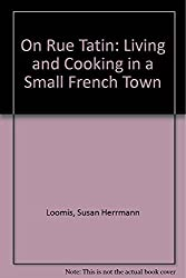 On Rue Tatin: Living and Cooking in a Small French Town by Susan Herrmann Loomis (2002-06-26)