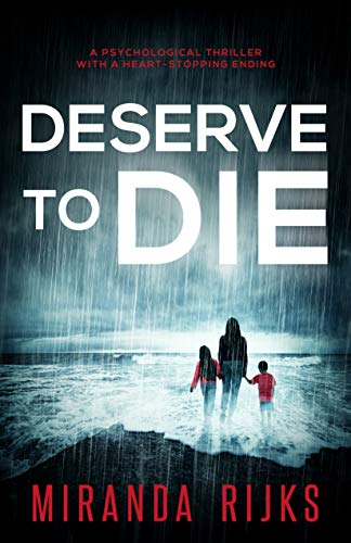 Deserve to Die: A psychological thriller with a heart-stopping ending by [Rijks, Miranda]