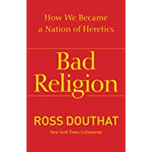 Bad Religion: How We Became a Nation of Heretics (English Edition)
